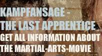 KAMPFANSAGE - THE LAST APPRENTICE - GET ALL INFORMATION ABOUT THE MARTIAL-ARTS-MOVIE